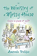 The Ministry of a Messy House by Amanda…