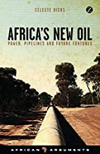 Africa's New Oil: Power, Pipelines and…