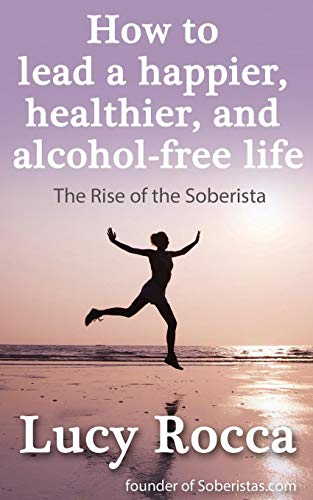 how-to-lead-a-happier-healthier-and-alcohol-free-life-the-rise-of-the-soberista-addiction-recovery-series-volume-5