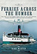 Ferries Across the Humber: The Story of the…