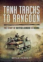 Tank Tracks to Rangoon: The Story of British…