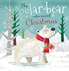 The Polar Bear Who Saved Christmas by Thomas…