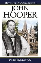 John Hooper (Bitesize Biographies) by Pete…