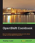 OpenShift Cookbook by Shekhar Gulati