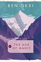 The Age of Magic by Ben Okri
