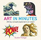 Art in Minutes: 200 Key Concepts Explained…