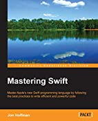 Mastering Swift by Jon Hoffman