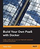 Build Your Own PaaS with Docker by Oskar…
