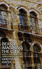 Beirut, Imagining the City: Space and Place…