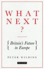 What Next?: Britain's Future in Europe by…