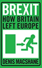 Brexit: How Britain Left Europe by Denis…