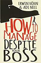 How to Manage Despite Your Boss by Erwin…