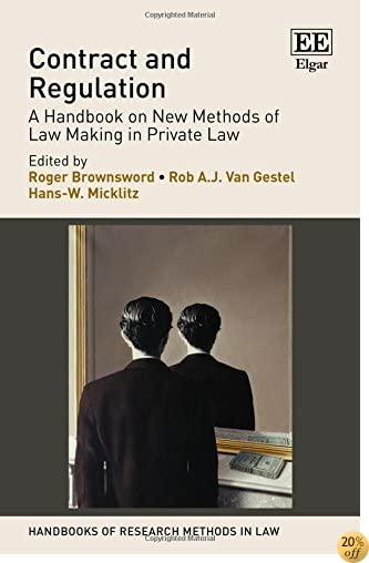 Contract and Regulation: A Handbook on New Methods of Law Making in Private Law (Handbooks of Research Methods in Law series) (Handbook of Research Methods in Law)