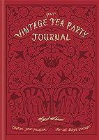 Your Vintage Tea Party Journal: Capture your…