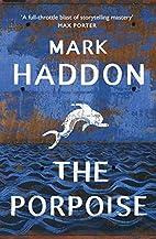 The Porpoise: A Novel by Mark Haddon