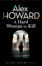 A Hard Woman to Kill by Alex Howard