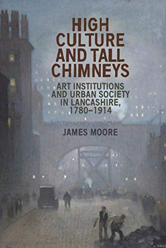 high-culture-and-tall-chimneys-art-institutions-and-urban-society-in-lancashire-1780-1914