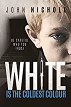 WHITE IS THE COLDEST COLOUR by John Nicholl