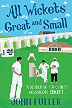 All Wickets Great and Small: In Search of…