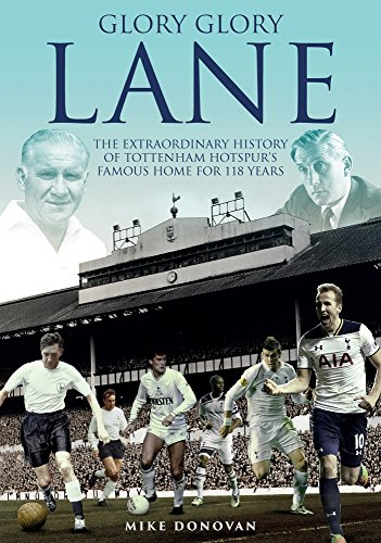 glory-glory-lane-the-extraordinary-history-of-tottenham-hotspurs-home-for-118-years