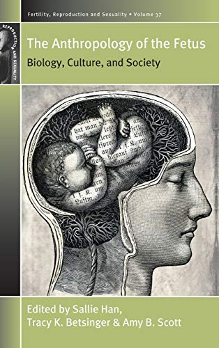 the-anthropology-of-the-fetus-biology-culture-and-society-fertility-reproduction-and-sexuality-social-and-cultural-perspectives
