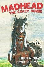 Madhead the Crazy Horse by Jean Murray