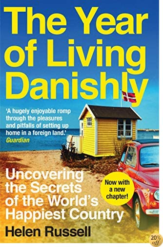 TThe Year of Living Danishly: Uncovering the Secrets of the World's Happiest Country