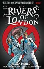 Rivers of London Volume 3: Black Mould by…
