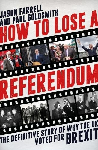 how-to-lose-a-referendum-the-definitive-story-of-why-the-uk-voted-for-brexit