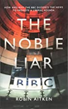 The Noble Liar: How and Why the BBC Distorts…