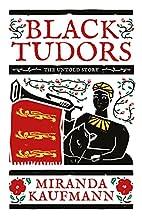 Black Tudors: The Untold Story by Miranda…