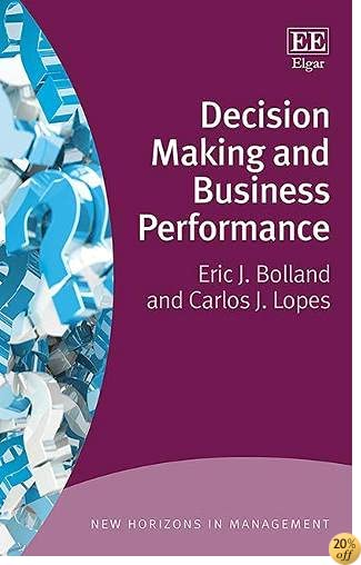 Decision Making and Business Performance (New Horizons in Management)