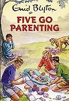Five Go Parenting (Enid Blyton for Grown…