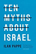 Ten Myths About Israel by Ilan Pappé