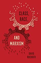 Class, Race and Marxism by David Roediger