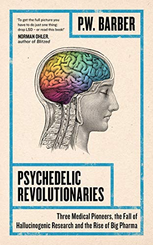 psychedelic-revolutionaries-three-medical-pioneers-the-fall-of-hallucinogenic-research-and-the-rise-of-big-pharma