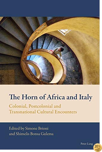 The Horn of Africa and Italy: Colonial, Postcolonial and Transnational Cultural Encounters (New Comparative Criticism)