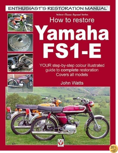 How to Restore Yamaha FS1-E: YOUR step-by-step colour illustrated guide to complete restoration. Covers all models (Enthusiast's Restoration Manual series)