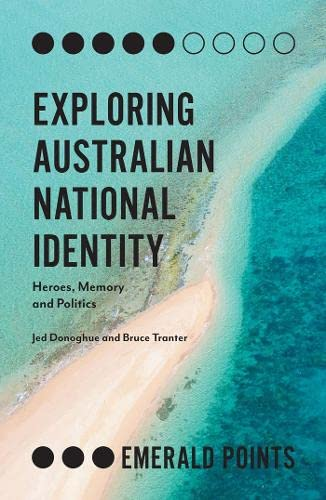 exploring-australian-national-identity-heroes-memory-and-politics-emerald-points