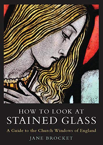how-to-look-at-stained-glass-a-guide-to-the-church-windows-of-england