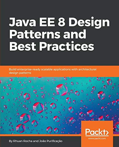 java-ee-8-design-patterns-and-best-practices-a-guide-to-create-efficient-scalable-enterprise-ready-software-with-best-choice-of-architectural-design-patterns