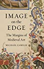 Image on the Edge: The Margins of Medieval Art - Michael Camille
