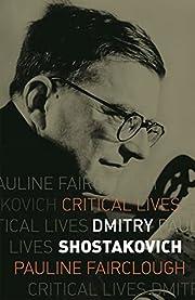 Dmitry Shostakovich (Critical Lives) by…