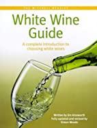 The Mitchell Beazley white wine guide by Jim…