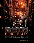 The Complete Bordeaux: The Wines*The…