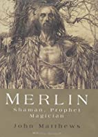 Merlin: Shaman, Prophet, Magician by John…
