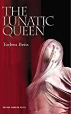 Oberon: The Lunatic Queen by Torben Betts