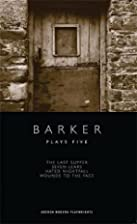 Barker: Plays Five by Howard Barker