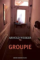 Groupie by Arnold Wesker