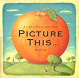 Jay, Alison: Picture This...: A Child's First Picture Book
